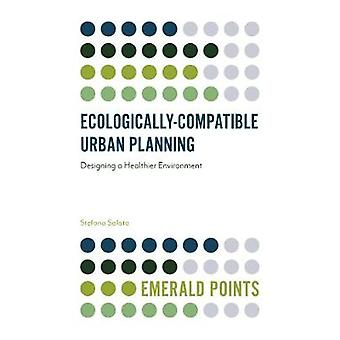 EcologicallyCompatible Urban Planning Designing a Healthier Environment Emerald Points