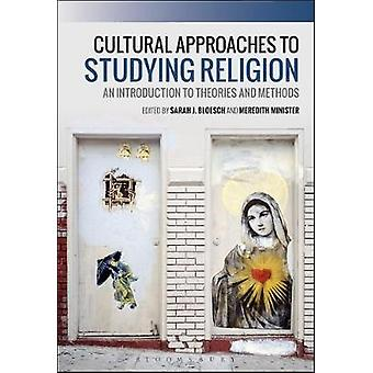 Cultural Approaches to Studying Religion by Sarah J. Bloesch - 978135