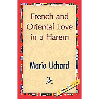 French and Oriental Love in a Harem by Uchard Mario Uchard - 97814218