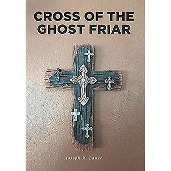Cross of the Ghost Friar by Joseph R Lange - 9781646707850 Book