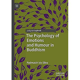 The Psychology of Emotions and Humour in Buddhism by Padmasiri de Sil