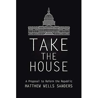 Take the House: A Proposal� to Reform the Republic