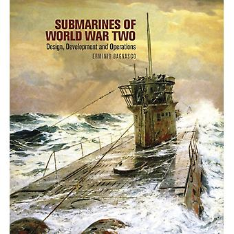 Submarines of World War Two  Design Development and Operations by Erminio Bagnasco