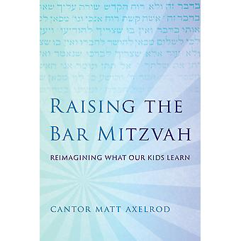 Raising the Bar Mitzvah Reimagining What Our Kids Learn