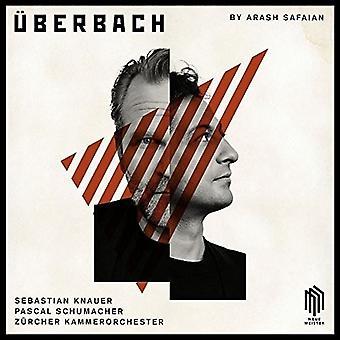 Knauer, Sebastian / Schumacher, Pascal / Zurcher Kammerorchester - Uberbach: Music by Js Bach & Arash Safaian [CD] USA import