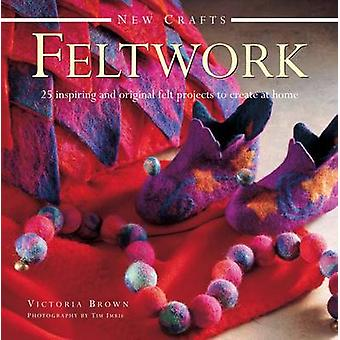 New Crafts - Feltwork by Victoria Brown - 9780754829669 Book