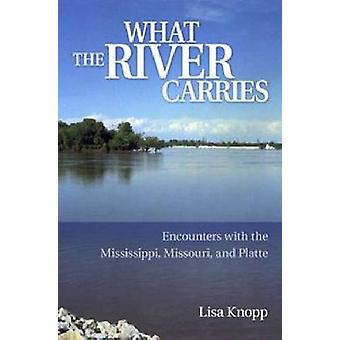 What the River Carries - Encounters with the Mississippi - Missouri -