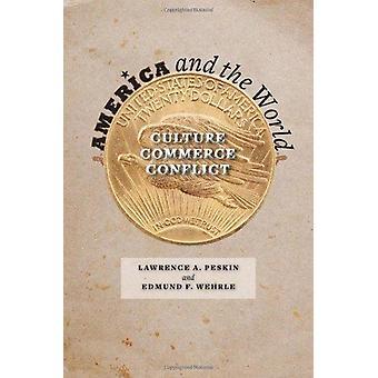 Amerika und die Welt - Kultur - Wirtschaft - Konflikt von Lawrence A. P
