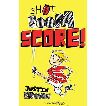 Shot - Boom - Score! by Justin Brown - 9781743313688 Book