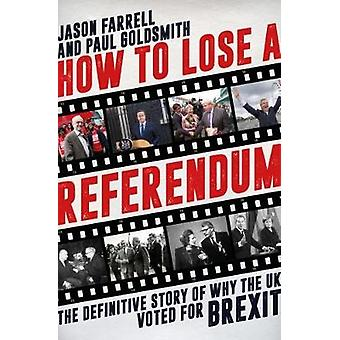How to Lose a Referendum - The Definitive Story of Why the UK Voted fo