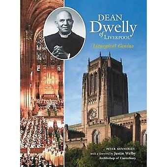 Dean Dwelly of Liverpool - Liturgical Genius by Peter Kennerley - 9781