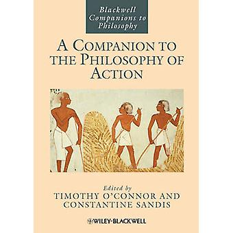 A Companion to the Philosophy of Action by Timothy O'Connor - Constan
