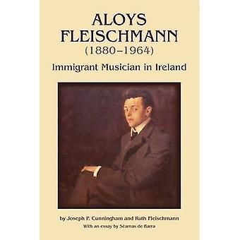 Aloys Fleischmann (1880-1964) - Immigrant musicus in Ierland (annotat
