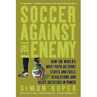 Soccer Against the Enemy: How the Worlds Most Popular Sport Starts and Stop Wars, Fuels Revolutions, and Keeps Dictators in Power
