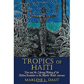 Tropiques de Haïti: Race et l'histoire littéraire de la Révolution haïtienne dans le monde Atlantique, 1789-1865 (Liverpool...