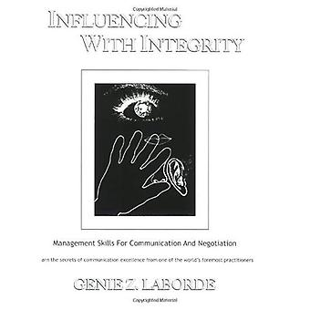 Influencing With Integrity: Management Skills For Communication And Negotiation (Revised Edition): Management Skills for Communication and Negotiation