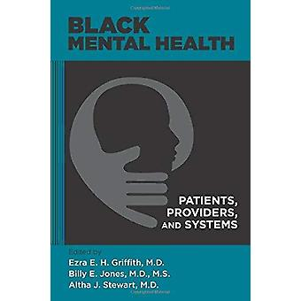 Black Mental Health - Patients - Providers - and Systems by Ezra E. H.