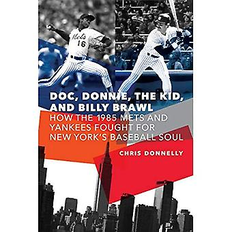 Doc, Donnie, the Kid, and Billy Brawl: How the 1985 Mets and Yankees Fought for New York's Baseball Soul