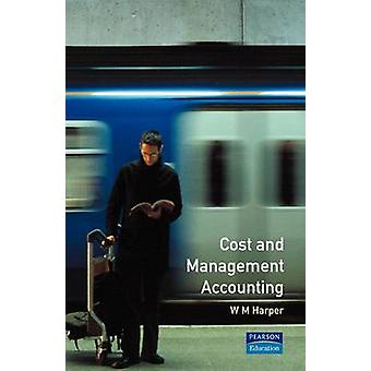 Cost and Management Accounting by Harper & W. M.