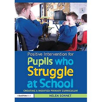 Positive Intervention for Pupils who Struggle at School  Creating a Modified Primary Curriculum by Sonnet & Helen