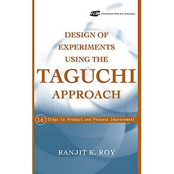 Design of Experiments Using the Taguchi Approach 16 Steps to Product and Process Improvement by Roy & Ranjit K.