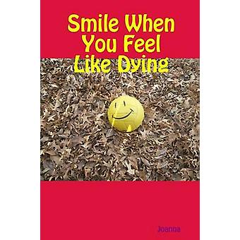 Smile When You Feel Like Dying by Arnold & Joanna
