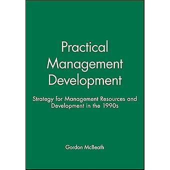 Practical Management Development Strategy for Management Resources and Development in the 1990s by McBeath & Gordon