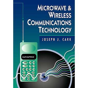 Microwave  Wireless Communications Technology by Carr & Joseph J.