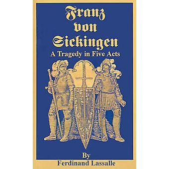 Franz Von Sickingen A tragedie in vijf bedrijven van Lassalle & Ferdinand