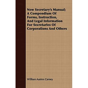 New Secretarys Manual A Compendium of Forms Instruction and Legal Information for Secretaries of Corporations and Others by Carney & William Austen