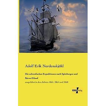 Die Schwedischen Expeditionen Nach Spitsbergen Und BarenEiland av Nordenskjold & Adolf Erik