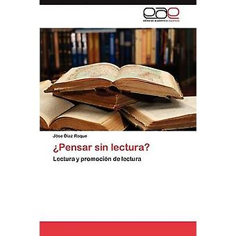 Pensar Sin Lectura by Diaz Roque Jose