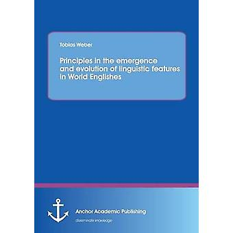 Principles in the emergence and evolution of linguistic features in World Englishes by Weber & Tobias