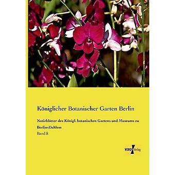Notizbltter des Knigl. botanischen Gartens und Museums zu BerlinDahlemBand 8 de Botanischer Garten Berlin et Kniglicher