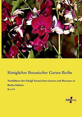 Notizbltter des Knigl. botanischen Gartens und Museums zu BerlinDahlemBand 8 by Botanischer Garten Berlin & Kniglicher