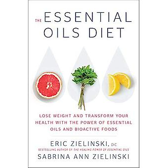 The Essential Oils Diet: Lose Weight and Transform Your Health with the Power� of Essential Oils and Bioactive Foods