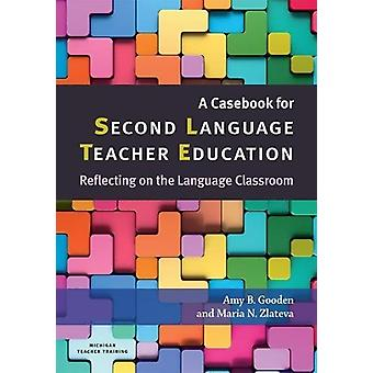 A Casebook for Second Language Teacher Education - Reflecting on the L