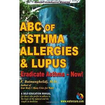 ABC of Asthma - Allergies and Lupus - Eradicate Asthma - Now! by F. Ba