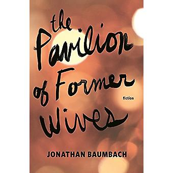 The Pavilion of Former Wives by Jonathan Baumbach - 9781941088616 Book