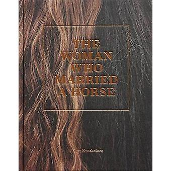 Wilma Hurskainen - The Woman Who Married A Horse by Wilma Hurskainen -