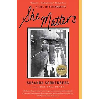 She Matters - A Life in Friendships by Susanna Sonnenberg - 9781439190