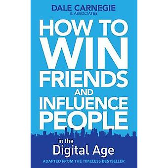 How to Win Friends and Influence People in the Digital Age by Dale Ca