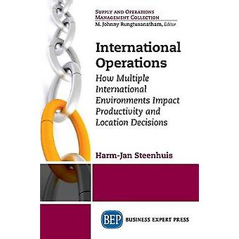 International Operations How Multiple International Environments Impact Productivity and Location Decisions by Steenhuis & HarmJan
