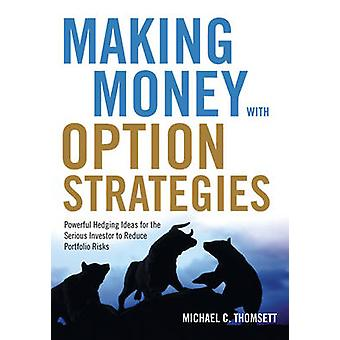Making Money with Option Strategies  Powerful Hedging Ideas for the Serious Investor to Reduce Portfolio Risks by Michael C Thomsett