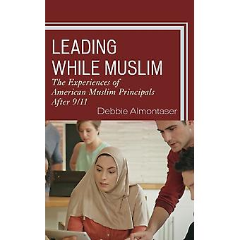 Leading While Muslim The Experiences of American Muslim Principals after 911 by Almontaser & Debbie