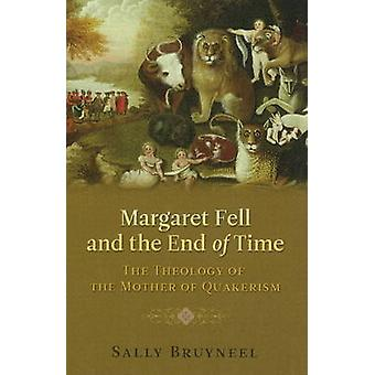 Margaret Fell and the End of Time  The Theology of the Mother of Quakerism by Sally Bruyneel