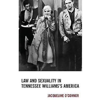 Law and Sexuality in Tennessee Williams S America by OConnor & Jacqueline