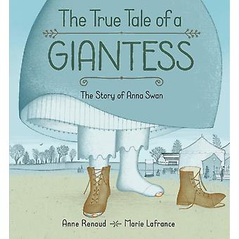 True Tale Of A Giantess The The Story Of Anna Swan by Illustrated by Marie LaFrance