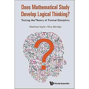 Does Mathematical Study Develop Logical Thinking Testing the Theory of Formal Discipline by INGLIS & MATTHEW