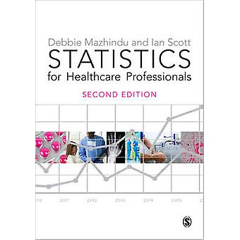 Statistics for Healthcare Professionals  An Introduction by Ian Scott & Deborah Mazhindu